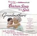 Chicken Soup for the Soul: Grandmothers : 101 Stories of Love, Laughs, and Lessons from Grandmothers and Grandchildren - eAudiobook