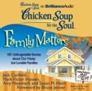 Chicken Soup for the Soul: Family Matters : 101 Unforgettable Stories about Our Nutty but Lovable Families - eAudiobook