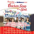 Chicken Soup for the Soul: Teens Talk Middle School : 101 Stories of Life, Love, and Learning for Younger Teens - eAudiobook