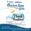 Chicken Soup for the Soul: Think Positive : 101 Inspirational Stories about Counting Your Blessings and Having a Positive Attitude - eAudiobook