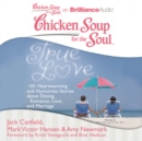 Chicken Soup for the Soul: True Love : 101 Heartwarming and Humorous Stories about Dating, Romance, Love, and Marriage - eAudiobook
