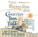 Chicken Soup for the Soul: Christian Teen Talk : Christian Teens Share Their Stories of Support, Inspiration, and Growing Up - eAudiobook