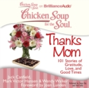 Chicken Soup for the Soul: Thanks Mom : 101 Stories of Gratitude, Love, and Good Times - eAudiobook