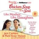 Chicken Soup for the Soul: Like Mother, Like Daughter : Stories about the Special Bond between Mothers and Daughters - eAudiobook