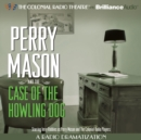 Perry Mason and the Case of the Howling Dog : A Radio Dramatization - eAudiobook