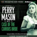 Perry Mason and the Case of the Curious Bride : A Radio Dramatization - eAudiobook