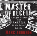 Master of Deceit : J. Edgar Hoover and America in the Age of Lies - eAudiobook