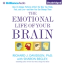 The Emotional Life of Your Brain : How Its Unique Patterns Affect the Way You Think, Feel, and Live - and How You Can Change Them - eAudiobook