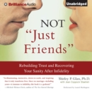 "Not ""Just Friends"" : Rebuilding Trust and Recovering Your Sanity After Infidelity - eAudiobook"