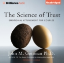 The Science of Trust : Emotional Attunement for Couples - eAudiobook