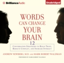 Words Can Change Your Brain : 12 Conversation Strategies to Build Trust, Resolve Conflict, and Increase Intimacy - eAudiobook