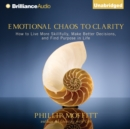 Emotional Chaos to Clarity : How to Live More Skillfully, Make Better Decisions, and Find Purpose in Life - eAudiobook