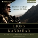 Lions of Kandahar : The Story of a Fight Against All Odds - eAudiobook