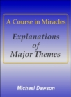 A Course in Miracles - Explanations of Major Themes - eBook