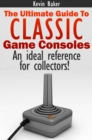 The Ultimate Guide to Classic Game Consoles - eBook