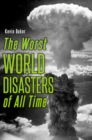 The Worst World Disasters of All Time - eBook