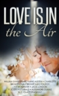 Love Is In the Air : A Romance Box Set - 10 eBooks - eBook