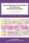 "Positive Behaviour Support Strategies for Students with Autism Spectrum Disorder: A Step by Step Guide to Assessing a€"" Managing a€"" Preventing Emotional and Behavioural Difficulties - eBook"