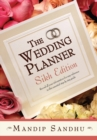 The Wedding Planner Sikh Edition : Record All Your Information for Easy Reference in This Essential Step-By-Step Guide - eBook