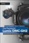 The Panasonic Lumix DMC-GH2 : The Unofficial Quintessential Guide - eBook