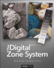The Digital Zone System : Taking Control from Capture to Print - eBook