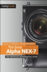 The Sony Alpha NEX-7 : The Unofficial Quintessential Guide - eBook