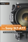 The Sony SLT-A77 : The Unofficial Quintessential Guide - eBook