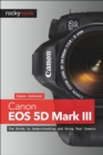 Canon EOS 5D Mark III : The Guide to Understanding and Using Your Camera - eBook