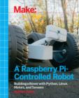 Make a Raspberry Pi-Controlled Robot : Building a Rover with Python, Linux, Motors, and Sensors - eBook