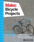 Make: Bicycle Projects : Upgrade, Accessorize, and Customize with Electronics, Mechanics, and Metalwork - eBook