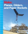 Planes, Gliders and Paper Rockets : Simple Flying Things Anyone Can Make--Kites and Copters, Too! - eBook