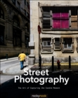 Street Photography : The Art of Capturing the Candid Moment - eBook
