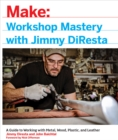 Workshop Mastery with Jimmy DiResta : A Guide to Working With Metal, Wood, Plastic, and Leather - eBook