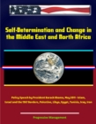 Self-Determination and Change in the Middle East and North Africa: Policy Speech by President Barack Obama, May 2011 - Islam, Israel and the 1967 Borders, Palestine, Libya, Egypt, Tunisia, Iraq, Iran - eBook