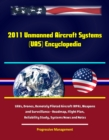 2011 Unmanned Aircraft Systems (UAS) Encyclopedia: UAVs, Drones, Remotely Piloted Aircraft (RPA), Weapons and Surveillance - Roadmap, Flight Plan, Reliability Study, Systems News and Notes - eBook