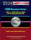 FEMA Document Series: Robert T. Stafford Disaster Relief and Emergency Assistance Act, Public Law 93-288 (Stafford Act) - eBook