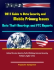 2011 Guide to Data Security and Mobile Privacy Issues: Data Theft Hearings and FTC Reports, Online Threats, Identity Theft, Phishing, Internet Security, Malware, Cyber Crime - eBook