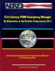 21st Century FEMA Emergency Manager: An Orientation to the Position Study Course (IS-1) - Basic Emergency Management, Preparedness, Mitigation, EOC, Emergency Plans - eBook