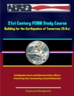 21st Century FEMA Study Course: Building for the Earthquakes of Tomorrow (IS-8.a) - Earthquake Causes and Characteristics, Effects, Protecting Your Community, Hazard Reduction - eBook