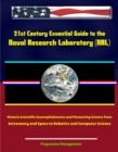 21st Century Essential Guide to the Naval Research Laboratory (NRL) - Historic Scientific Accomplishments and Pioneering Science from Astronomy and Space to Robotics and Computer Science - eBook