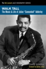 Walk Tall : The Music and Life of Julian Cannonball Adderley - Book