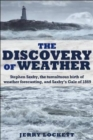 The Discovery of Weather : Stephen Saxby, the Tumultuous Birth of Weather Forecasting, and Saxby's Gale of 1869 - Book