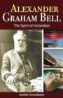 Alexander Graham Bell : The Spirit of Innovation - Book