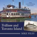 Trillium and Toronto Island : The Centennial Edition - eBook
