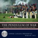 The Pendulum of War : The Fight for Upper Canada, January-June1813 - eBook