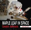 Maple Leaf in Space : Canada's Astronauts - eBook