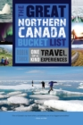 The Great Northern Canada Bucket List : One-of-a-Kind Travel Experiences - eBook