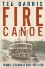 Fire Canoe : Prairie Steamboat Days Revisited - eBook