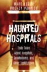 Haunted Hospitals : Eerie Tales About Hospitals, Sanatoriums, and Other Institutions - eBook