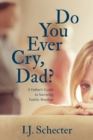 Do You Ever Cry, Dad? : A Father's Guide to Surviving Family Breakup - eBook
